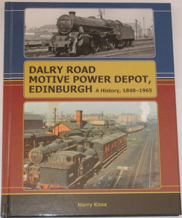 Dalry Road Motive Power Depot, Edinburgh, A History 1848-1965, by Harry Knox